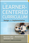 The Learner-Centered Curriculum: Design and Implementation by Roxanne Cullen, Michael Harris, and Reihnhold R. Hill
