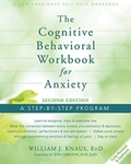 The Cognitive Behavioral Workbook for Anxiety: A Step By Step Program, 2nd Edition by William J. Knaus and Jon Carlson