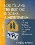 How to Land the Best Jobs in School Administration: The Self-Help Workbook for Practicing and Aspiring School Administrators, Revised Edition