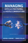 Managing Difficult, Frustrating, and Hostile Conversations:  Strategies for Savvy Administrators,  Second Edition