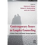 Contemporary Issues in Couples Counseling: A Choice Theory and Reality Theory Approach